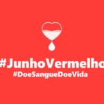 JUNHO VERMELHO: DOAR SANGUE É DOAR VIDA